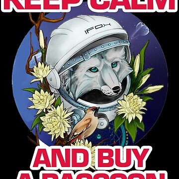 Keep Calm and Buy A Raccoon. A nice picture of a space raccoon is waiting for your sight by BuLLGam