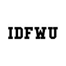IDFWU by thehiphopshop