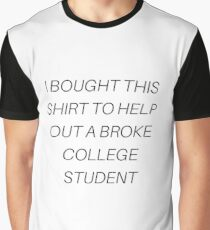 i bought this shirt to help out a broke college student Graphic T-Shirt
