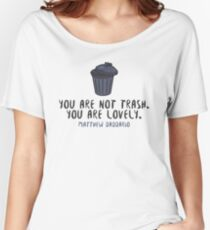 You're Not Trash - Matt Daddario Women's Relaxed Fit T-Shirt