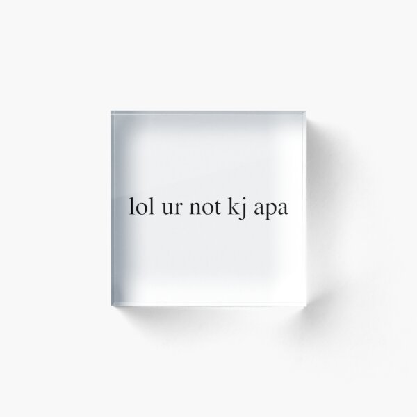 lol ur not kj apa Acrylic Block