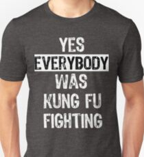 Yes Everybody Was Kung Fu Fighting Surely T-Shirt