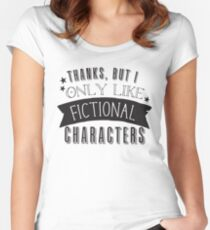 Thanks, but I only like fictional characters Women's Fitted Scoop T-Shirt
