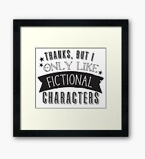 Thanks, but I only like fictional characters Framed Print