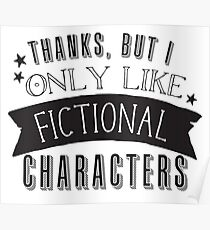Thanks, but I only like fictional characters Poster