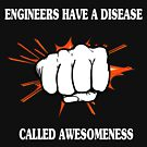 Engineers Have Disease Clalled Awesomeness - Funny Engineering T-shirt by TeeHome
