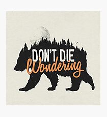 Don't die wondering Photographic Print