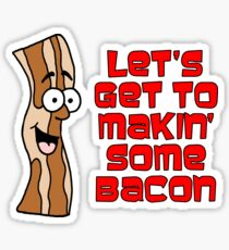 Let's Get To Makin' Some Bacon Cartoon Sticker