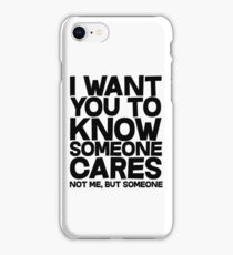 I want you to know someone cares, not me but someone iPhone Case/Skin