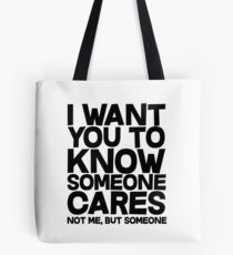 I want you to know someone cares, not me but someone Tote Bag