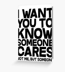 I want you to know someone cares, not me but someone Greeting Card