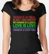 Science Is Real Black Lives Matter No Human Is Illegal Love Is Love Women's Rights Are Human Rights Kindness Is Every Thing T-Shirt Women's Fitted Scoop T-Shirt