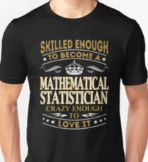 Skilled enough to become a mathematical statistician crazy enough to love it - T-shirts & Hoodies T-Shirt