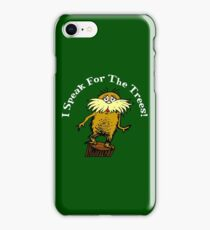 I Am the Lorax, I Speak for the Trees! iPhone Case/Skin