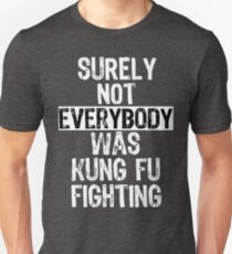 Surely Not Everybody Was Kung Fu Fighting Everyone T-Shirt