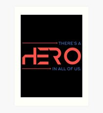 There's A Hero In All of Us Art Print