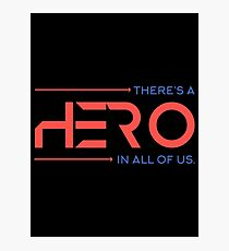 There's A Hero In All of Us Photographic Print