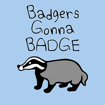 Badgers Gonna Badge by jezkemp