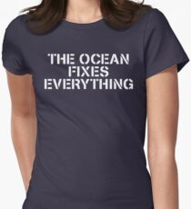 THE OCEAN FIXES EVERYTHING Womens Fitted T-Shirt