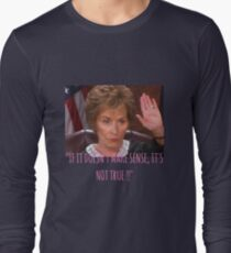 Judge Judy - if it doesnt make sense its not true Long Sleeve T-Shirt