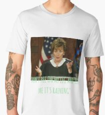 Judge Judy - dont pee on my leg and tell me its raining  Men's Premium T-Shirt