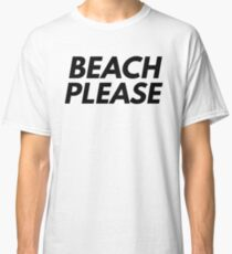 Beach Please Classic T-Shirt