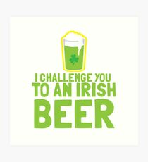 I challenge you to an IRISH beer  Art Print