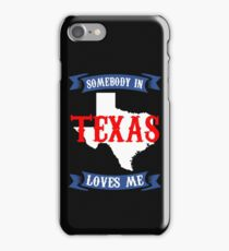 Texas Somebody in Texas loves me iPhone Case/Skin