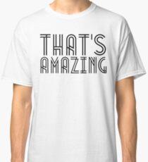 That's Amazing Classic T-Shirt