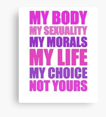 LGBT t shirts - My Body My Sexuality My Morals My Life My Choice Not Your Canvas Print