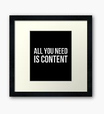 All you Need is Content Framed Print