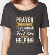 Prayer The Best Way To Do Nothing & Still Feel Like You're Helping Women's Relaxed Fit T-Shirt