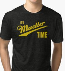 it's Mueller Time - GOLD Tri-blend T-Shirt