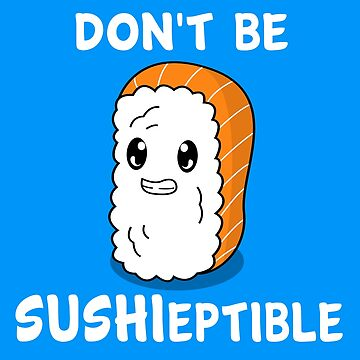 Don't be SUSHIeptible by KarmaMek