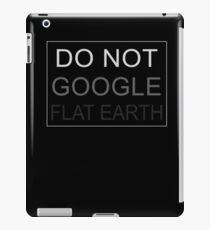 Do Not Google Flat Earth iPad Case/Skin