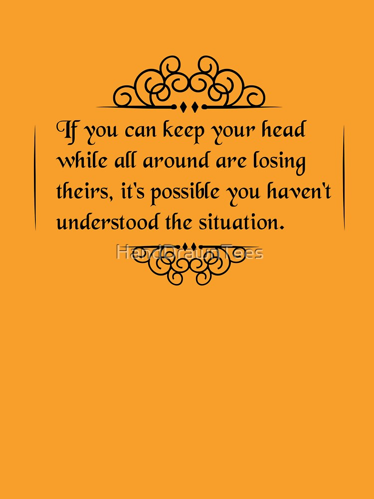 If you can keep your head by HandDrawnTees