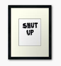 Shut up! Framed Print