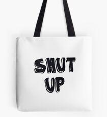 Shut up! Tote Bag