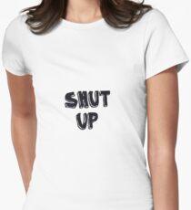 Shut up! T-Shirt