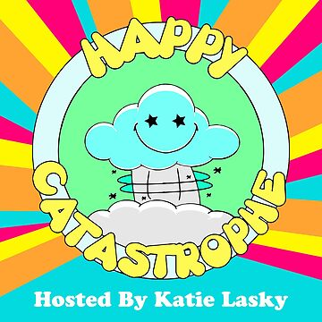 Happy Catastrophe Podcast by Katie Lasky by runawaybucket