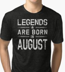 Legends Are Born In August - Vintage Distressed  Tri-blend T-Shirt