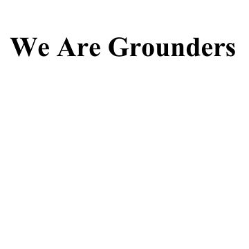 We Are Grounders by CoppersMama