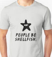 People Be Shellfish, by Grumposaurus Tex. Unisex T-Shirt