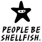 People Be Shellfish, by Grumposaurus Tex. by grumposaurustex