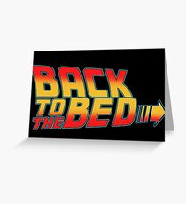back to the bed slogan funny movie sleep bttf future Greeting Card