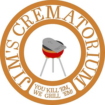 Jim's Crematorium, You Kill 'Em, We Grill 'Em! by Frontzie