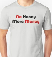 No Honey More Money Unisex T-Shirt
