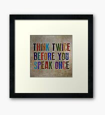 Think Twice Before You Speak Once Framed Print