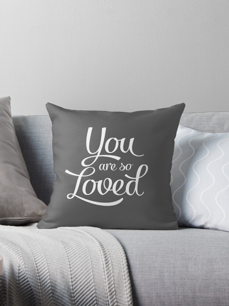 You Are So Loved Throw Pillow By Lattedesign Redbubble
