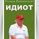 The Idiot [ИДИОТ] by Fyodor Dostoyevsky – #DotardDon by #PoptART products from Poptart.me